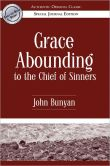 Book Cover Image. Title: Grace Abounding to the Chief of Sinners (Authentic Original Classic), Author: John Bunyan