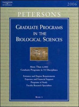 Peterson's Graduate Programs in the Biological Sciences 2006