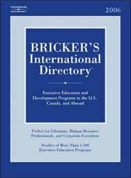 Bricker's International Directory 2006: Executive Education and Development Programs