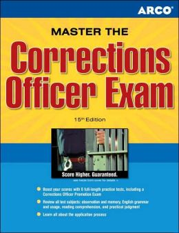 Master The Corrections Officer Exam: Take the Next Step Toward a Career as a Correction Officer