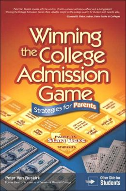 Winning the College Admission Game: Strategies for Parents; Strategies for Students