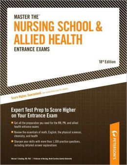 Master The Nursing School and Allied Health Entrance Exams: Expert Test Prep to Score Higher on Your Entrance Exam
