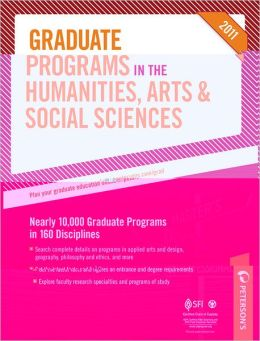Graduate Programs in the Humanities, Arts & Social Sciences: Nearly 10,000 Graduate Programs in 160 Disciplines