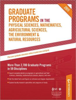 Peterson's Graduate Programs in the Physical Sciences, Mathematics, Agricultural Sciences, the Environment and Natural Resources 2011