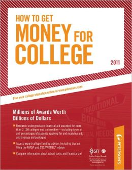 How To Get Money for College - 2011: Financing Your Future Beyond Federal Aid; Millions of Awards Worth Billions of Dollars