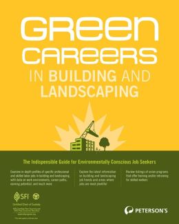 Green Careers in Building and Landscaping: Your Guide to Jobs in Sustainable Contruction, Retrofitting, and Landscape Design