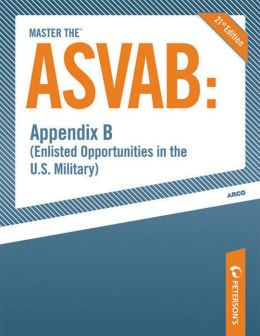 Master the ASVAB--Appendix B: Enlisted Opportunities in the U.S. Military