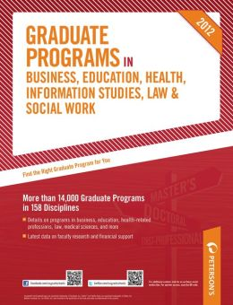 Peterson's Graduate Programs in Business, Education, Health, Information Studies, Law & Social Work 2012