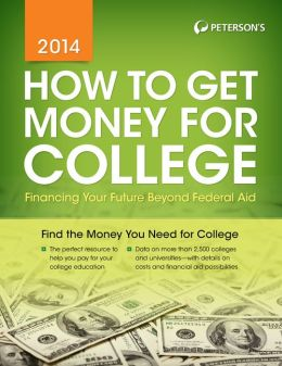 How to Get Money for College: Financing Your Future Beyond Federal Aid 2014