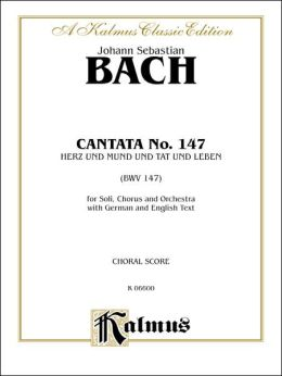 Cantata No. 147 -- Herz und Mund und Tat und Leben: SATB with SATB Soli (German, English Language Edition)