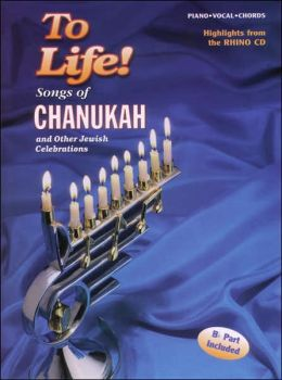 To Life! Songs of Chanukah and Other Jewish Celebrations: Piano/Vocal/Guitar