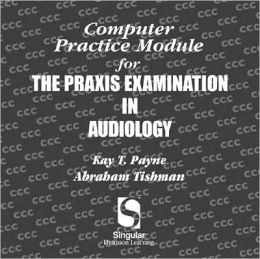 Computer Practice Module For The Praxis Exam In Audiology CD-ROM