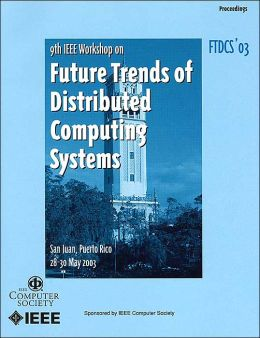 The Ninth IEEE International Workshop on Future Trends of Distributed Computing Systems: FTDCS 2003