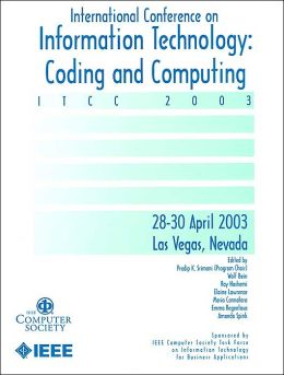 Proceedings of the International Conference on Information Technology: Coding and Computing: ITCC 2003 28-30 April 2003, Las Vegas, Nevada