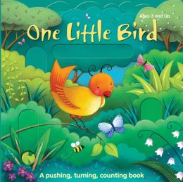 One Little Bird and His Friends: A pushing, turning, counting book