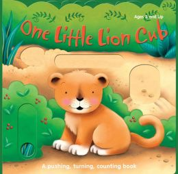 One Little Lion Cub and Her Friends: A pushing, turning, counting book