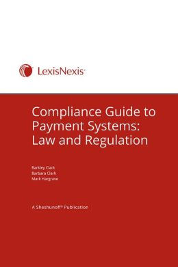 Compliance Guide to Payment Systems: Law and Regulation