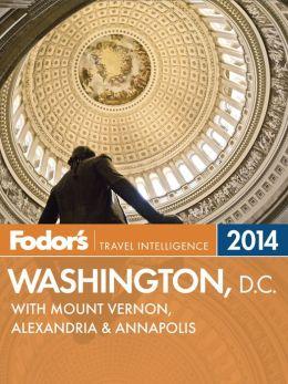 Fodor's Washington, D.C. 2014: with Mount Vernon, Alexandria & Annapolis