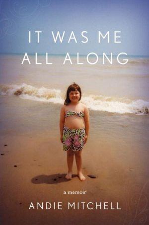 It Was Me All Along: A Memoir