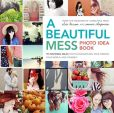 Book Cover Image. Title: A Beautiful Mess Photo Idea Book:  95 Inspiring Ideas for Photographing Your Friends, Your World, and Yourself, Author: Elsie Larson