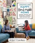 Book Cover Image. Title: A Beautiful Mess Happy Handmade Home:  Painting, Crafting, and Decorating a Cheerful, More Inspiring Space, Author: Elsie Larson