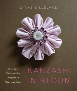 Kanzashi in Bloom: 20 Simple Fold-and-Sew Projects to Wear and Give