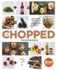 Book Cover Image. Title: The Chopped Cookbook:  Use What You've Got to Cook Something Great, Author: Food Network Kitchens