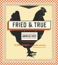 Book Cover Image. Title: Fried & True:  More than 50 Recipes for America's Best Fried Chicken and Sides, Author: Lee Brian Schrager