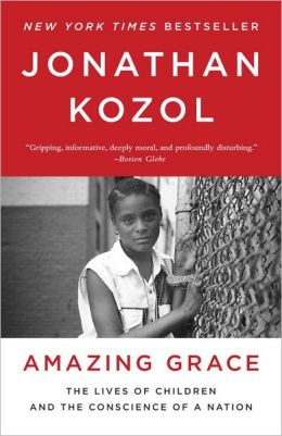 amazing grace by jonathan kozol the lives of children and the conscience of a nation Amazing grace: the lives of children and the conscience of a nation ebook: jonathan kozol: amazonca: kindle store.