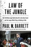 Book Cover Image. Title: Law of the Jungle:  The $19 Billion Legal Battle Over Oil in the Rain Forest and the Lawyer Who'd Stop at Nothing to Win, Author: Paul M. Barrett