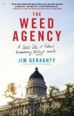 Book Cover Image. Title: The Weed Agency:  A Comic Tale of Federal Bureaucracy Without Limits, Author: Jim Geraghty