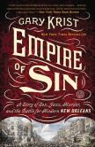 Book Cover Image. Title: Empire of Sin:  A Story of Sex, Jazz, Murder, and the Battle for Modern New Orleans, Author: Gary Krist