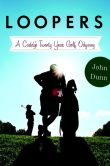 Book Cover Image. Title: Loopers:  A Caddie's Twenty-Year Golf Odyssey, Author: John Dunn