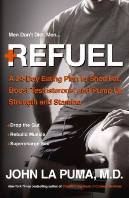 Refuel: A 24-Day Eating Plan to Shed Fat, Boost Testosterone, and Pump Up Strength and Stamina