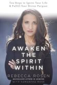 Book Cover Image. Title: Awaken the Spirit Within:  10 Steps to Ignite Your Life and Fulfill Your Divine Purpose, Author: Rebecca Rosen
