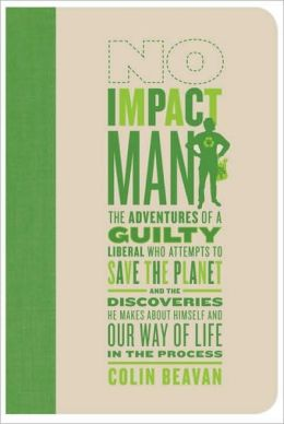 No Impact Man: The Adventures of a Guilty Liberal Who Attempts to Save the Planet and the Discoveries He Makes About Himself and Our Way of Life in the Process (DO NOT ORDER - Canadian Edition)