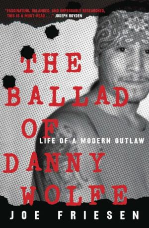 The Ballad of Danny Wolfe: The Life of a Modern Outlaw