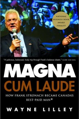 Magna Cum Laude : How Frank Stronach Became Canada's Best-Paid Man Wayne Lilley