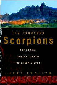 Ten Thousand Scorpions: The Search for the Queen of Sheba's Gold