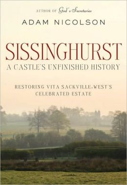 Sissinghurst, a Castle's Unfinished History: Restoring Vita Sackville-West's Celebrated Estate