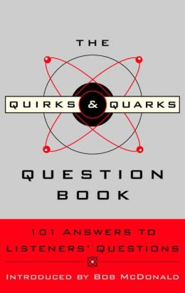 The Quirks and Quarks Question Book: 101 Answers to Listeners' Questions