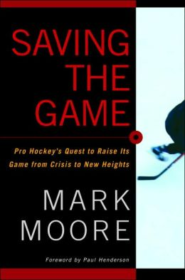 Saving the Game: Pro Hockey's Quest to Raise its Game from Crisis to New Heights