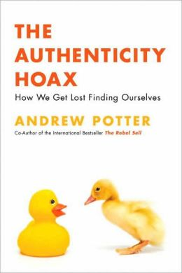 The Authenticity Hoax: The Modern Search for Meaning from Oprah to Osama