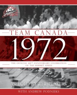 Team Canada 1972: The Official 40th Anniversary Celebration of the Summit Series