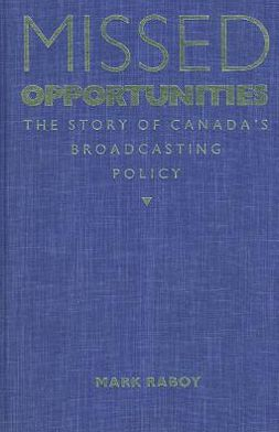 Missed Opportunities: The Story of Canada's Broadcasting Policy