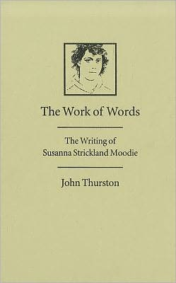 The Work of Words: The Writing of Susanna Strickland Moodie