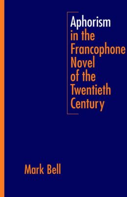 Aphorism in the Francophone Novel of the Twentieth Century