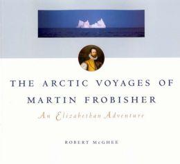 Arctic Voyages of Martin Frobisher: An Elizabethan Venture