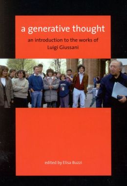 A Generative Thought: An Introduction to the Works of Luigi Giussani