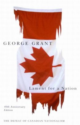 Lament for a Nation: The Defeat of Canadian Nationalism